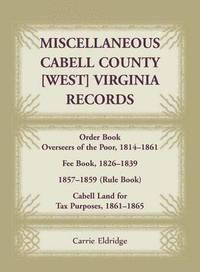 bokomslag Miscellaneous Cabell County, West Virginia, Records, Order Book Overseers of the Poor 1814-1861, Fee Book 1826-1839, 1857-1859 (Rule Book), Cabell Land for Tax Purposes 1861-186