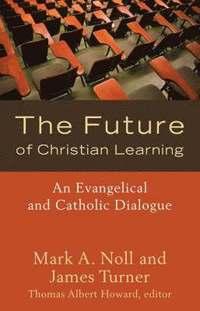 bokomslag The Future of Christian Learning