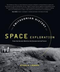 bokomslag The Smithsonian History of Space Exploration: From the Ancient World to the Extraterrestrial Future