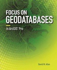bokomslag Focus on Geodatabases in ArcGIS Pro
