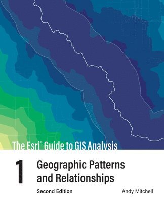 bokomslag The Esri Guide to GIS Analysis, Volume 1: Geographic Patterns and Relationships
