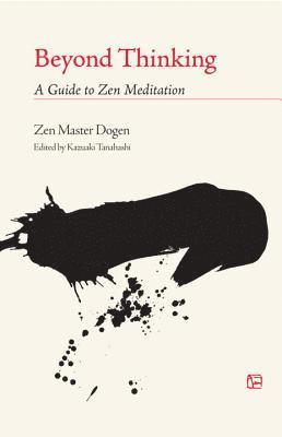 bokomslag Beyond Thinking: A Guide to Zen Meditation