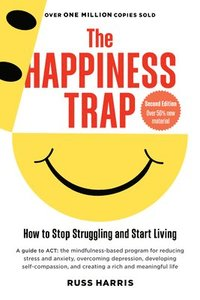 bokomslag The Happiness Trap: How to Stop Struggling and Start Living: A Guide to ACT