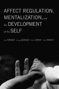 bokomslag Affect Regulation, Mentalization, and the Development of the Self