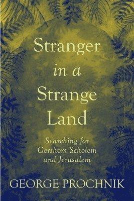 bokomslag Stranger in a strange land - searching for gershom scholem and jerusalem