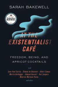 bokomslag At the Existentialist Café: Freedom, Being, and Apricot Cocktails with Jean-Paul Sartre, Simone de Beauvoir, Albert Camus, Martin Heidegger, Mauri