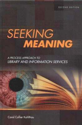 bokomslag Seeking Meaning: A Process Approach to Library and Information Services, 2nd Edition
