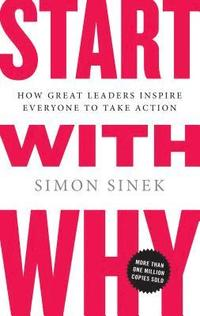 bokomslag Start with why : how great leaders inspire everyone to ta