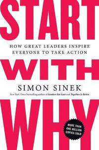bokomslag Start with Why: How Great Leaders Inspire Everyone to Take Action