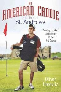 bokomslag An American Caddie in St. Andrews: Growing Up, Girls, and Looping on the Old Course