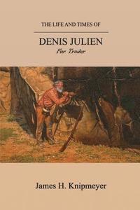 bokomslag The Life and Times of Denis Julien
