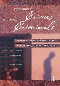 bokomslag Different Crimes, Different Criminals: Understanding, Treating and Preventing Criminal Behavior