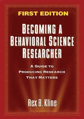 bokomslag Becoming a Behavioral Science Researcher: A Guide to Producing Research That Matters