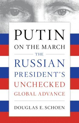 bokomslag Putin on the March: The Russian President's Unchecked Global Advance