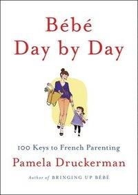 bokomslag Bébé Day by Day: 100 Keys to French Parenting