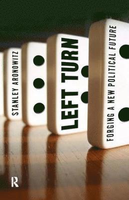 bokomslag Left Turn: Forging a New Political Future