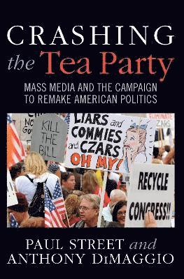 bokomslag Crashing the Tea Party: Mass Media and the Campaign to Remake American Politics