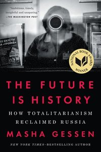 bokomslag The Future Is History: How Totalitarianism Reclaimed Russia