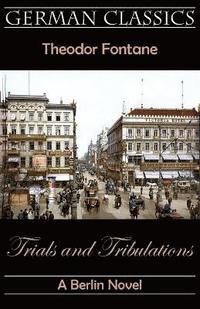 bokomslag Trials and Tribulations. A Berlin Novel (Irrungen, Wirrungen)