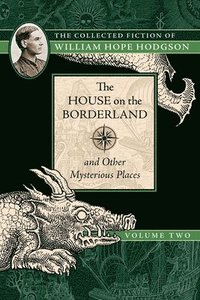 bokomslag The House on the Borderland and Other Mysterious Places
