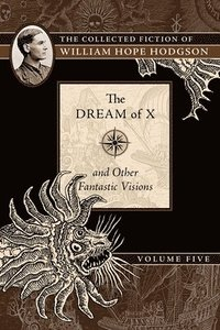bokomslag The Dream of X and Other Fantastic Visions