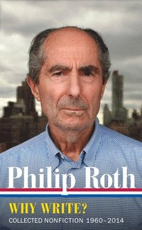 bokomslag Philip Roth: Why Write? Collected Nonfiction 1960-2013