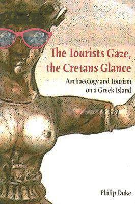 bokomslag The Tourists Gaze, The Cretans Glance: Archaeology and Tourism on a Greek Island