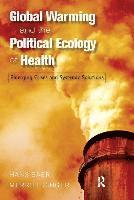 bokomslag Global Warming and the Political Ecology of Health: Emerging Crises and Systemic Solutions