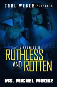 bokomslag Ruthless and Rotten: Say U Promise II