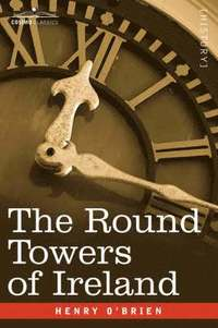bokomslag The Round Towers of Ireland or the Mysteries of Freemasonry