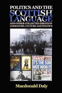 bokomslag Politics and the Scottish Language and other collected essays in literature, culture and politics