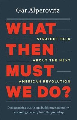 bokomslag What Then Must We Do?: Straight Talk About the Next American Revolution