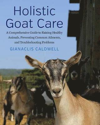 bokomslag Holistic goat care - a comprehensive guide to raising healthy animals, prev