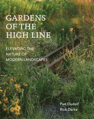 bokomslag Gardens of the High Line: Elevating the Nature of Modern Landscapes