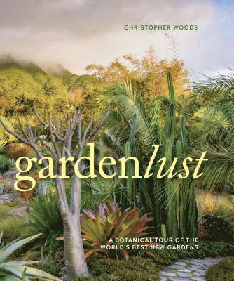bokomslag Gardenlust a Botanical Tour of the Worlds Best Gardens