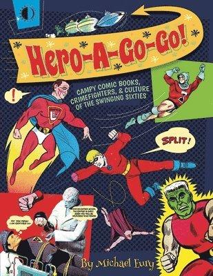 bokomslag Hero-a-go-go - campy comic books, crimefighters, & culture of the