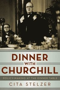 bokomslag Dinner With Churchill - Policy Making At The Dinner Table