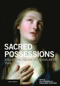 bokomslag Sacred Possessions - Collecting Italian Religious Art, 1500-1900