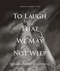 bokomslag To laugh that we may not weep: the life and art of art young