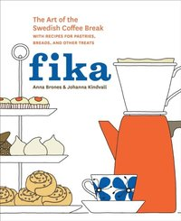 bokomslag Fika: The Art of the Swedish Coffee Break, with Recipes for Pastries, Breads, and Other Treats