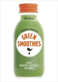 bokomslag Green Smoothies: Recipes for Smoothies, Juices, Nut Milks, and Tonics to Detox, Lose Weight, and Promote Whole-Body Health