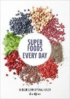 bokomslag Super Foods Every Day: Recipes Using Kale, Blueberries, Chia Seeds, Cacao, and Other Ingredients That Promote Whole-Body Health