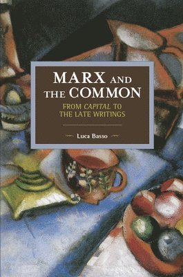 bokomslag Marx and the commons: from capital to the late writings - historical materi