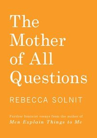 bokomslag The Mother of All Questions: Further Reports from the Feminist Revolutions
