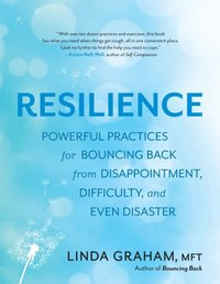 bokomslag Resilience: Powerful Practices for Bouncing Back from Disappointment, Difficulty, and Even Disaster