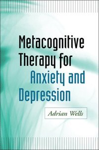 bokomslag Metacognitive Therapy for Anxiety and Depression