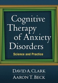 bokomslag Cognitive Therapy of Anxiety Disorders