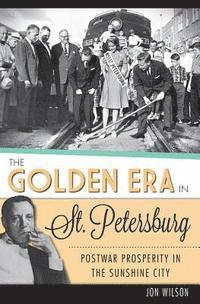 bokomslag The Golden Era in St. Petersburg: Postwar Prosperity in the Sunshine City