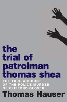bokomslag Trial of patrolman thomas shea - the true account of a police murder of an