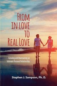 bokomslag From In Love to Real Love: Growing and Maintaining an Intimate Personal Relationship